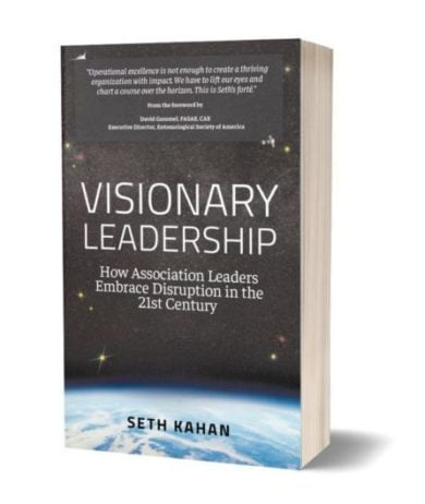 Visionary Leadership: How Association Leaders Embrace Disruption in the 21st Century